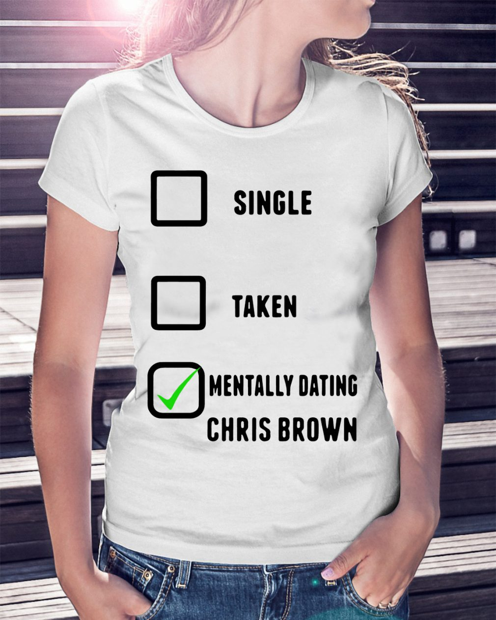 Single Taken Mentally Dating Chris Brown Shirt
