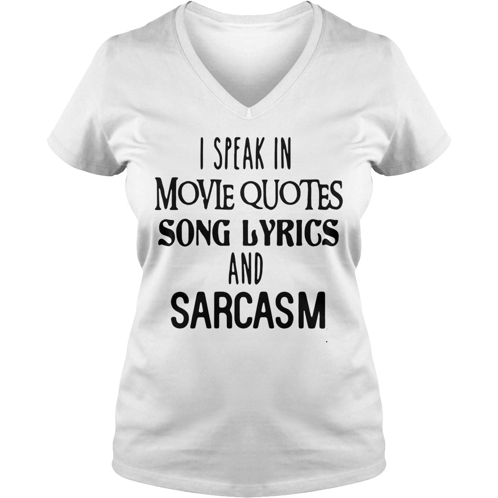 I speak in movie quotes song lyrics and sarcasm V-neck T-shirt
