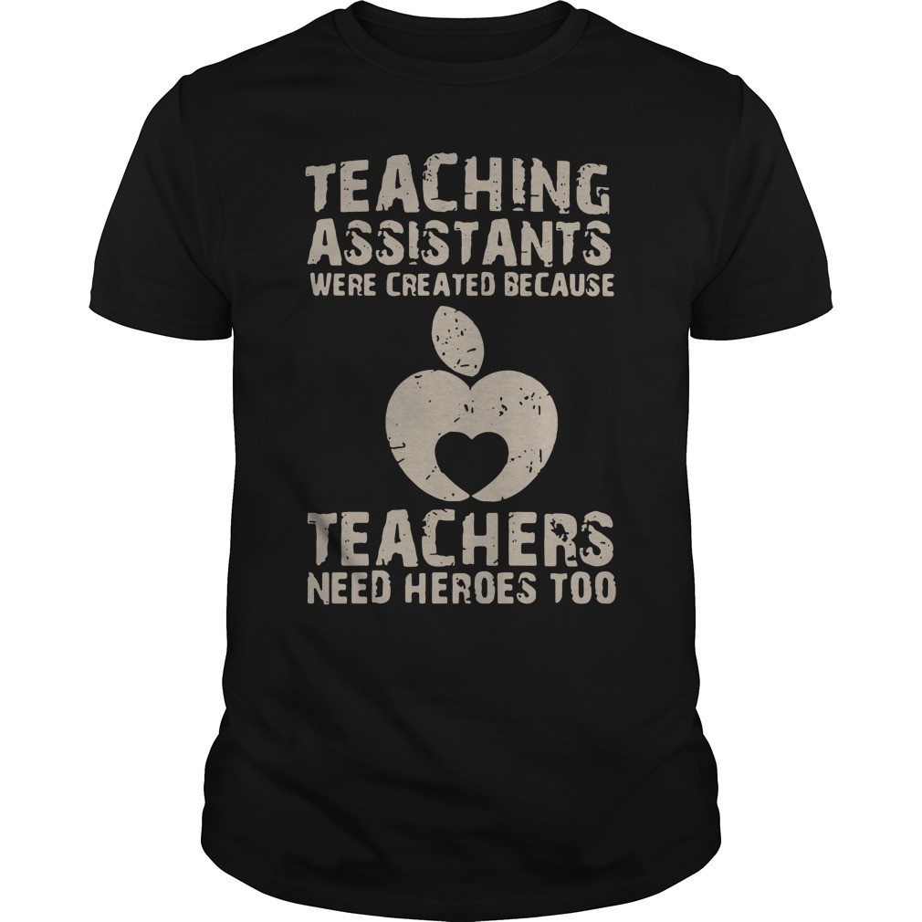 Teaching assistants were created because teachers need heroes too Guys Shirt