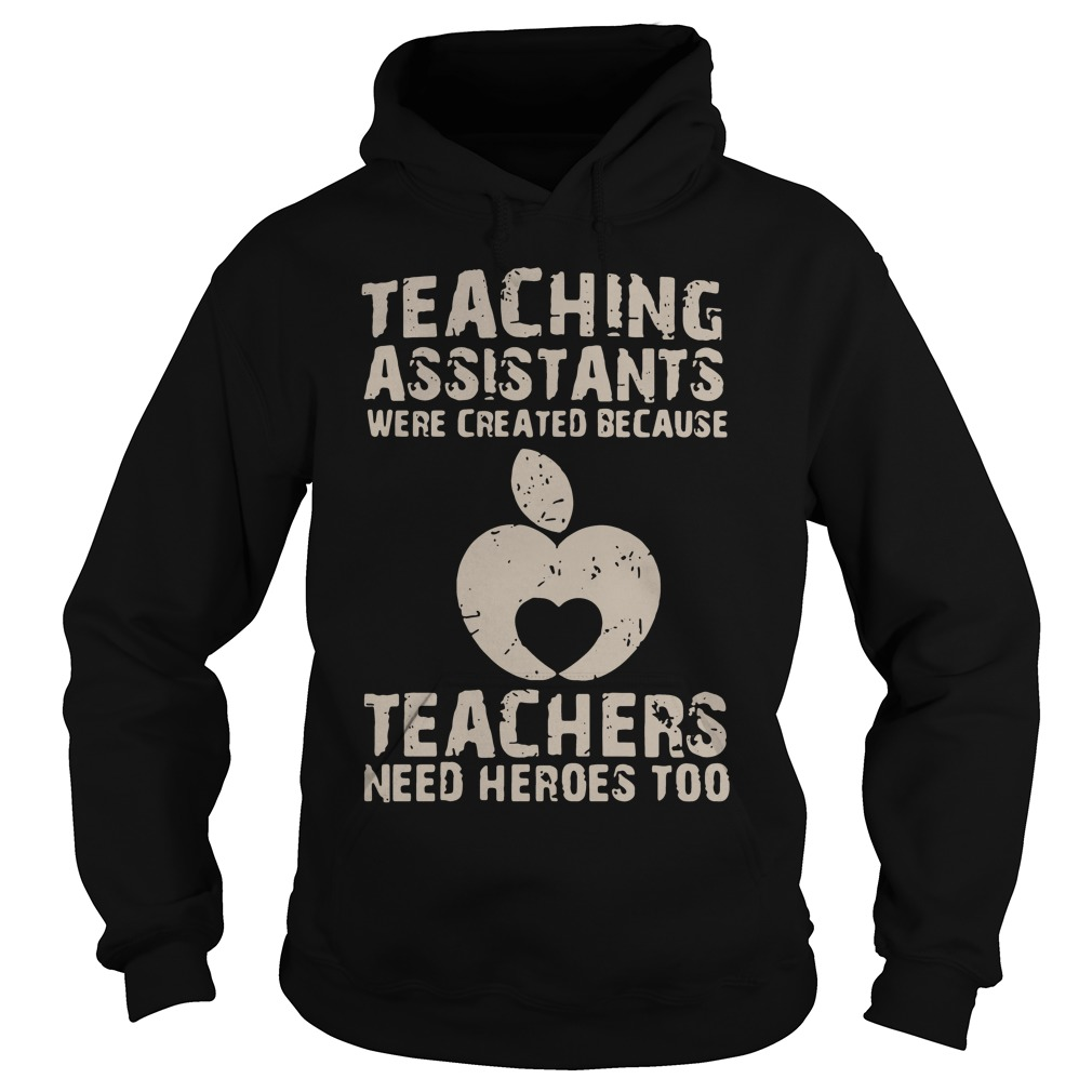 Teaching assistants were created because teachers need heroes too Hoodie