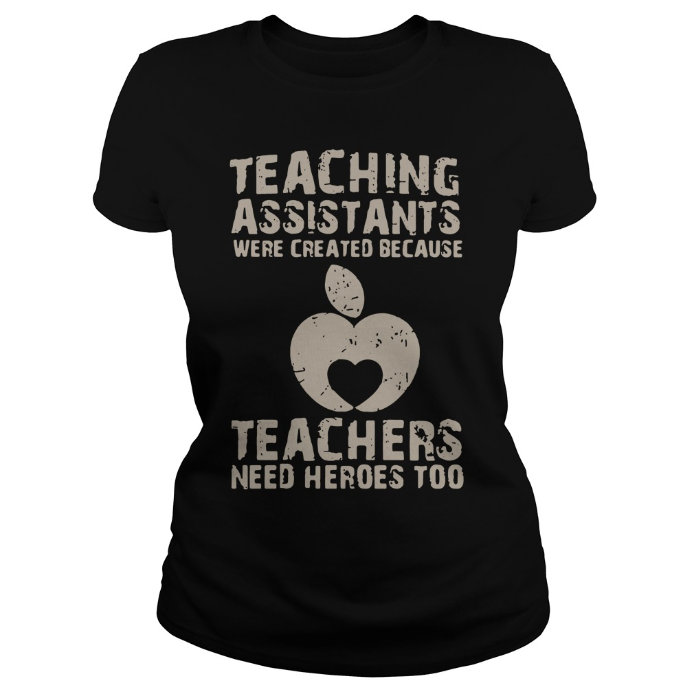 Teaching assistants were created because teachers need heroes too Ladies Tee