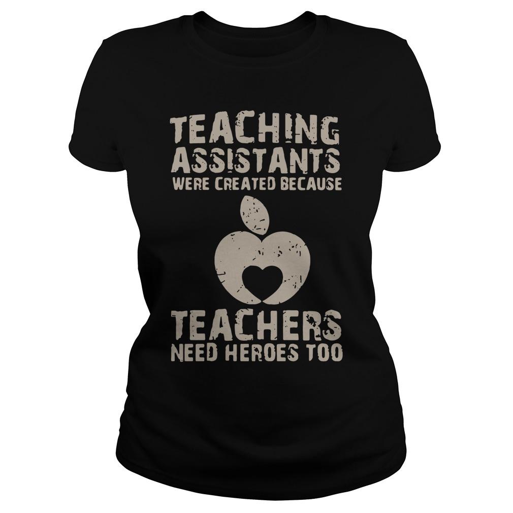 Teaching assistants were created because teachers need heroes too Ladies Tee