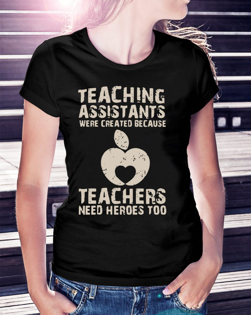 Teaching assistants were created because teachers need heroes too shirt