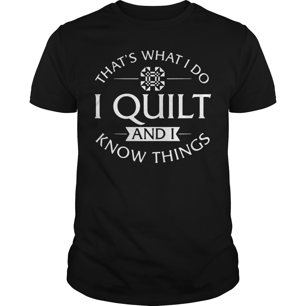 Thats Quilt Know Things Guys Shirt