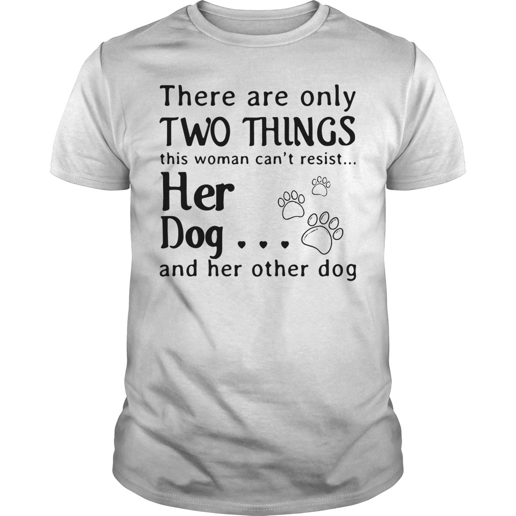 There Are Only Two Things This Woman Cant Resist Her Dog Guys Shirt