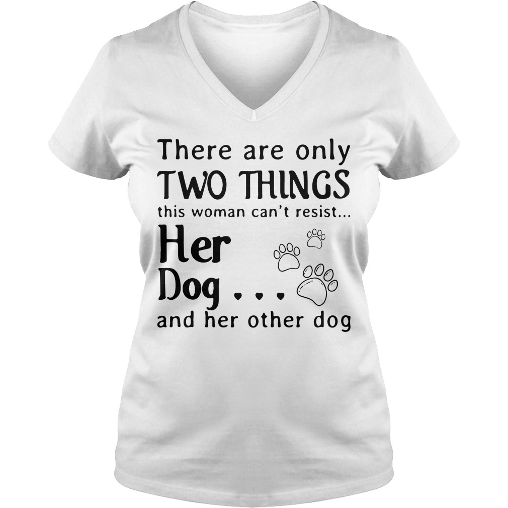 There Are Only Two Things This Woman Cant Resist Her Dog V Neck T Shirt