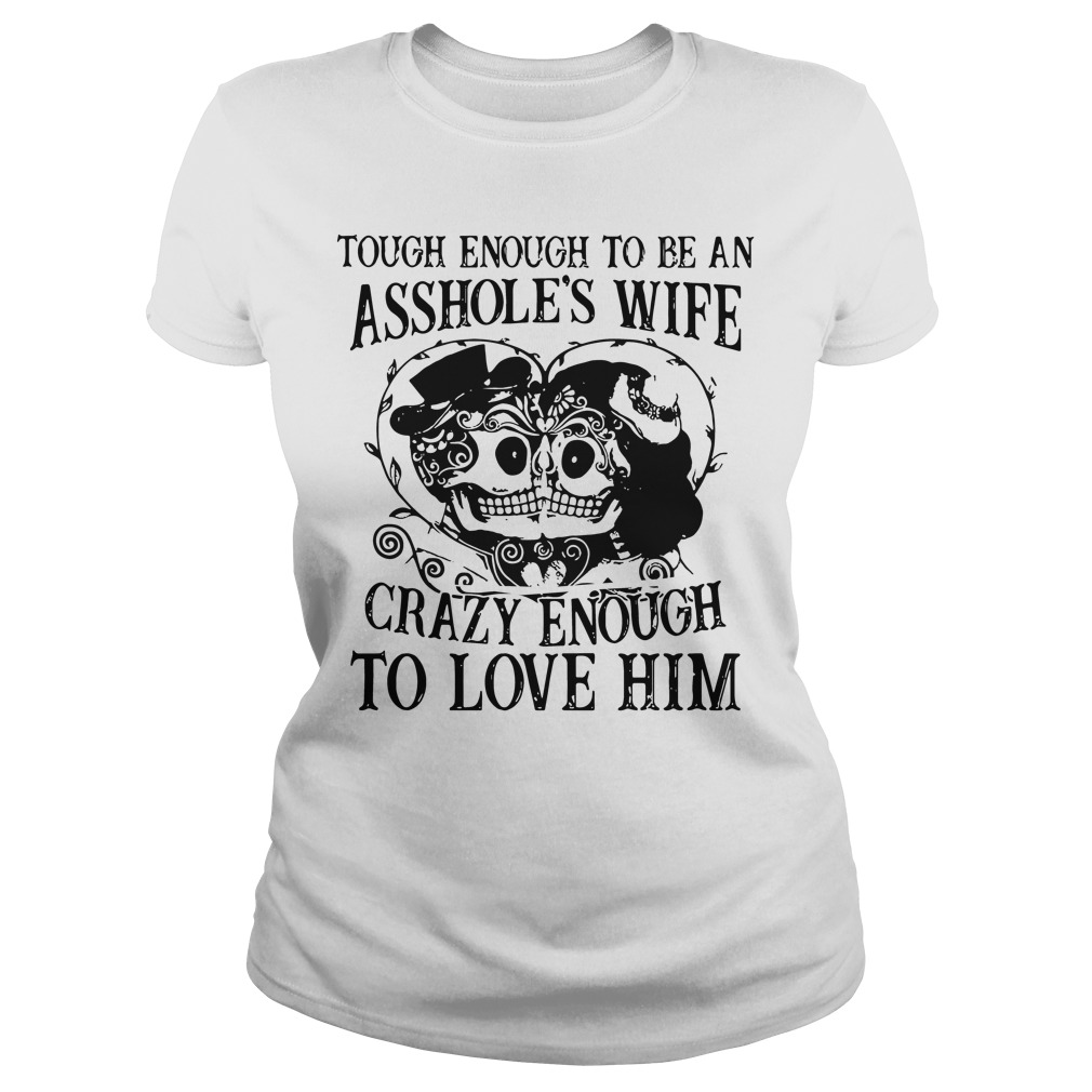 Tough Enough Assholes Wife Crazy Enough Love Ladies Tee