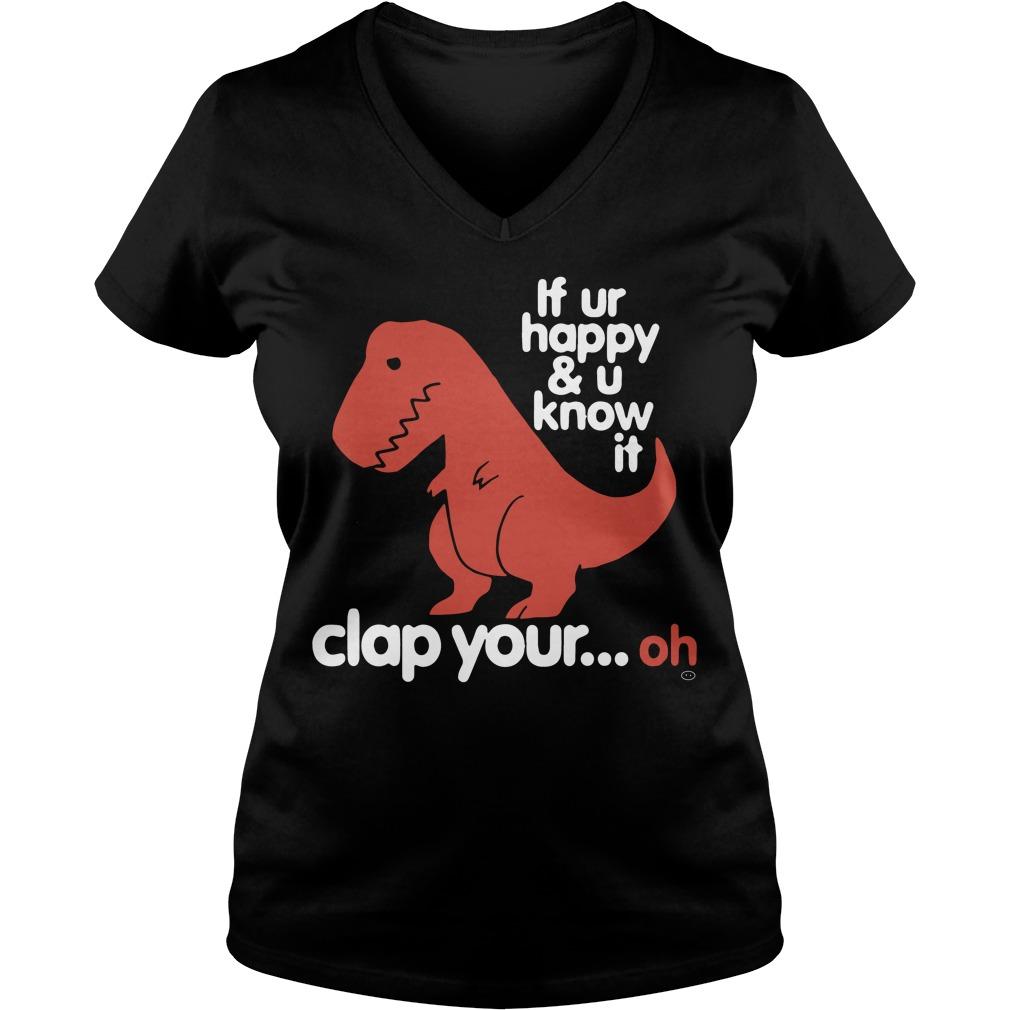 Tyrannosaurus T Rex Ur Happy U Know Clap Oh V Neck T Shirt