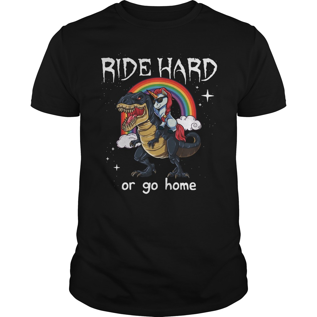 Unicorn Riding T Rex Ride Hard Go Home Guys Shirt