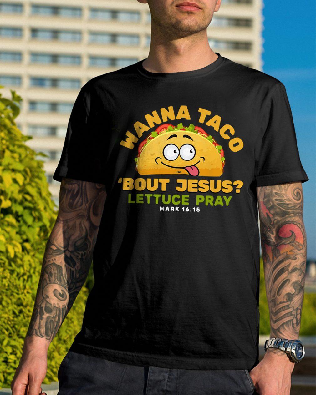 Wanna Taco Bout Jesus Lettuce Pray Mark 1615 Shirt