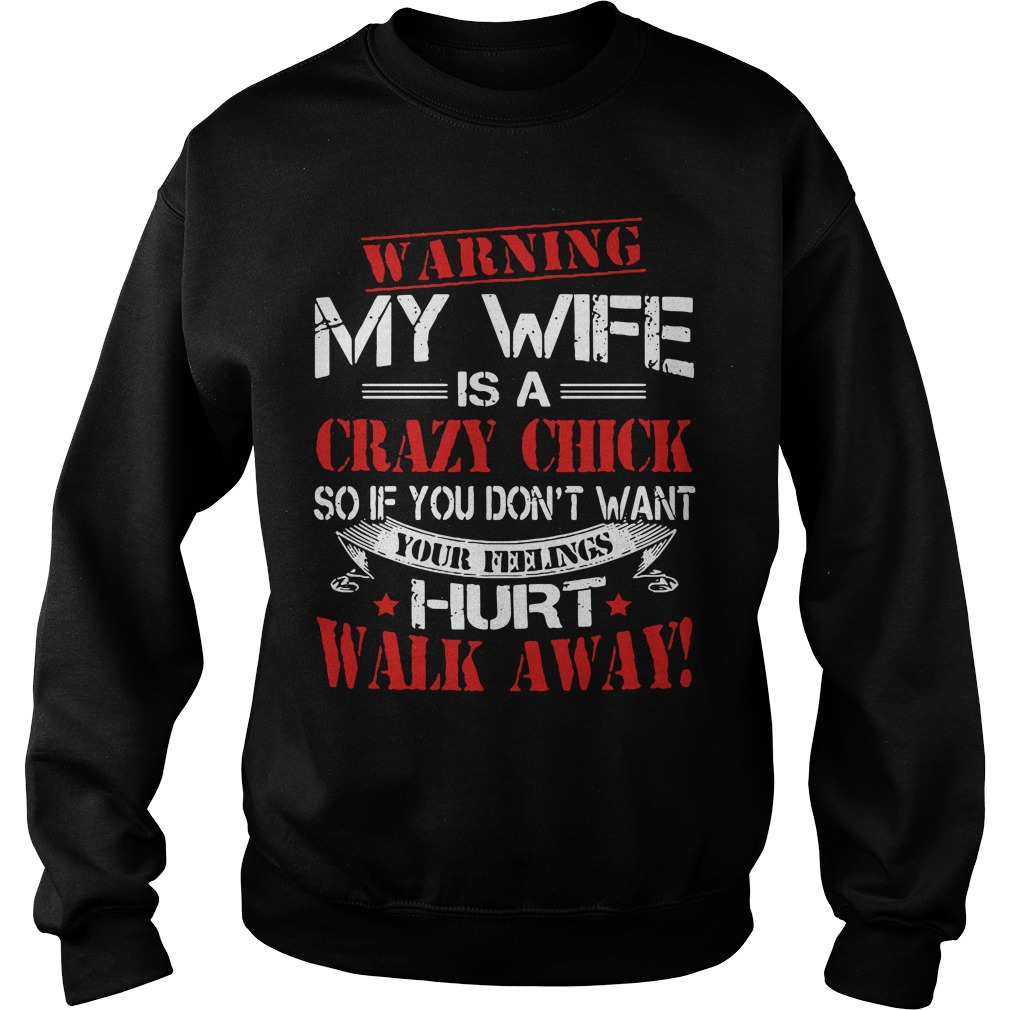 Warning my wife is a crazy chick so if you don't want your feelings hurt Sweater