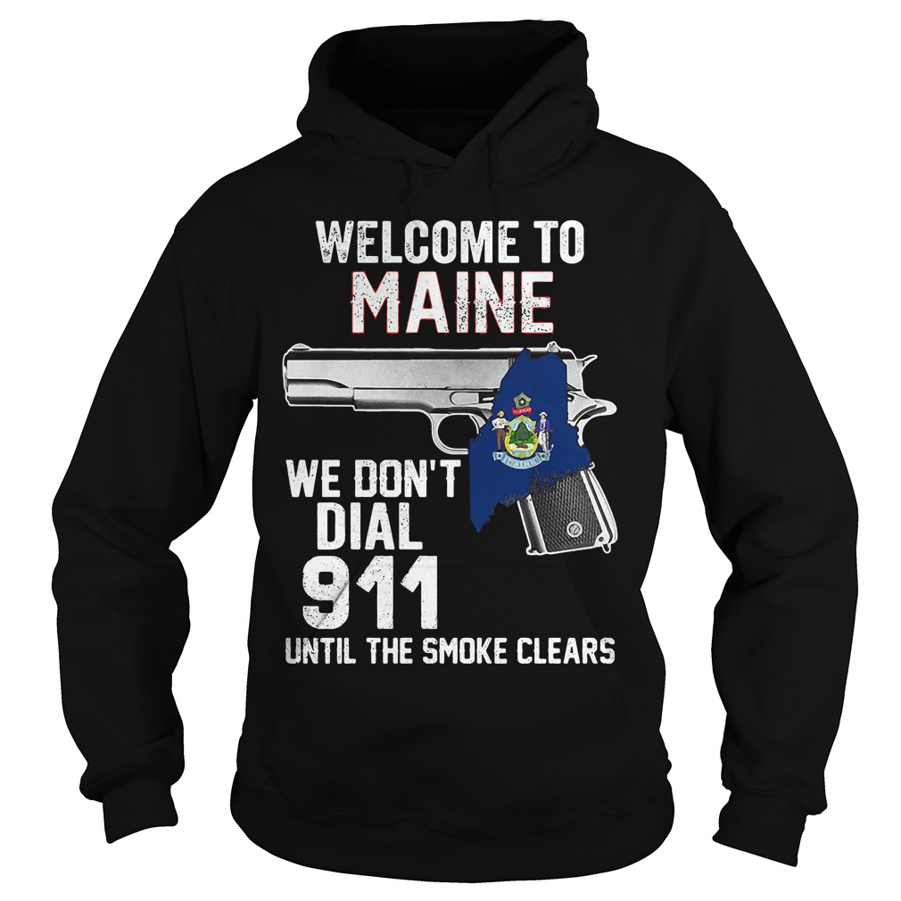 Welcome Maine Dont Dial 911 Smoke Clears Hoodie