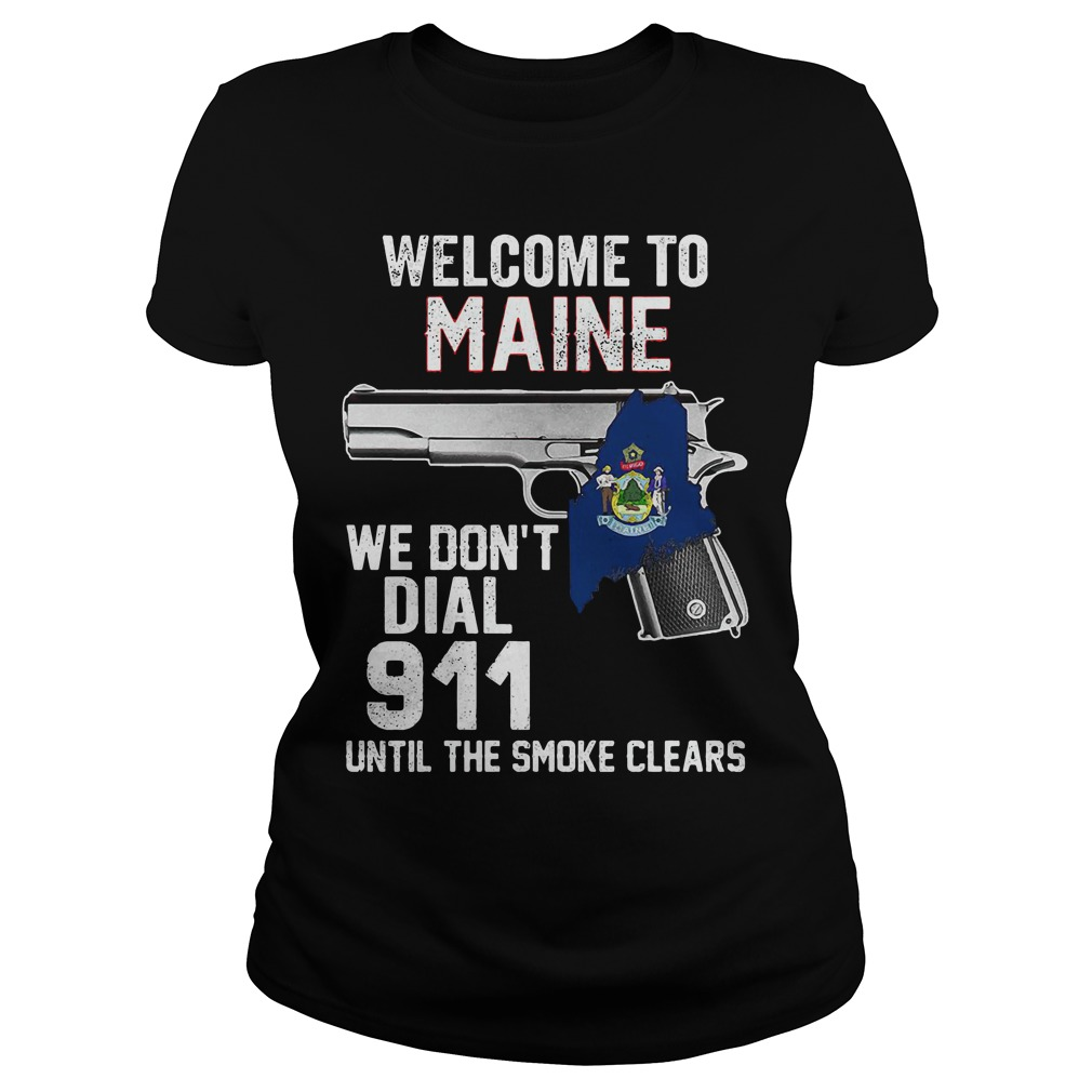 Welcome Maine Dont Dial 911 Smoke Clears Ladies Tee