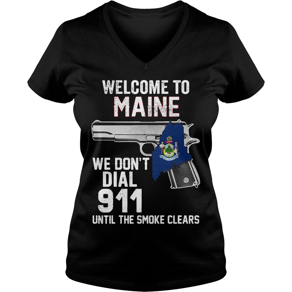 Welcome Maine Dont Dial 911 Smoke Clears V Neck T Shirt