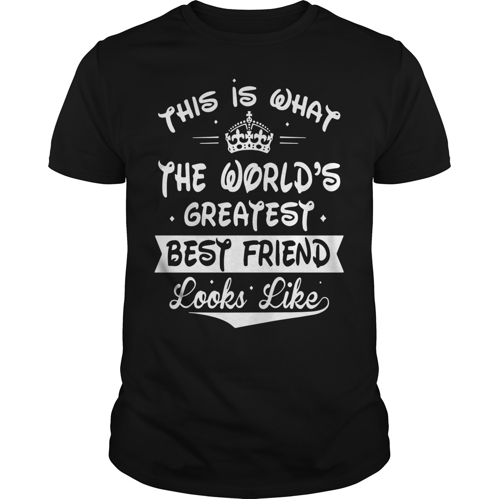 Worlds Greatest Best Friend Looks Like Guys Shirt