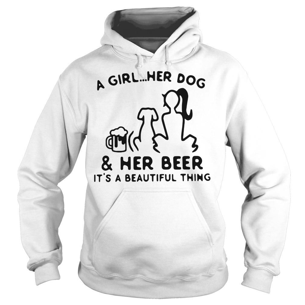 A girl her dog and her beer it's a beautiful thing Hoodie