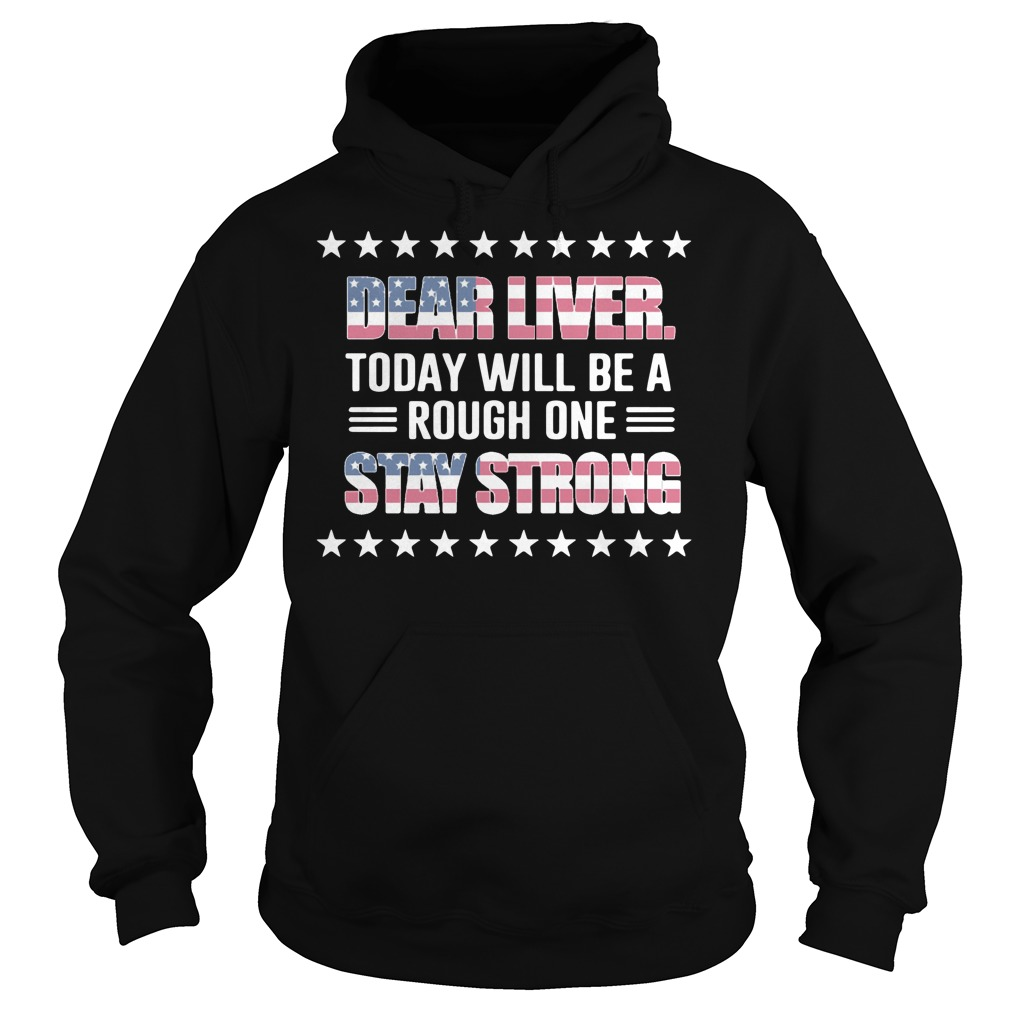 America Flag dear liver today will be a rough one stay strong Hoodie