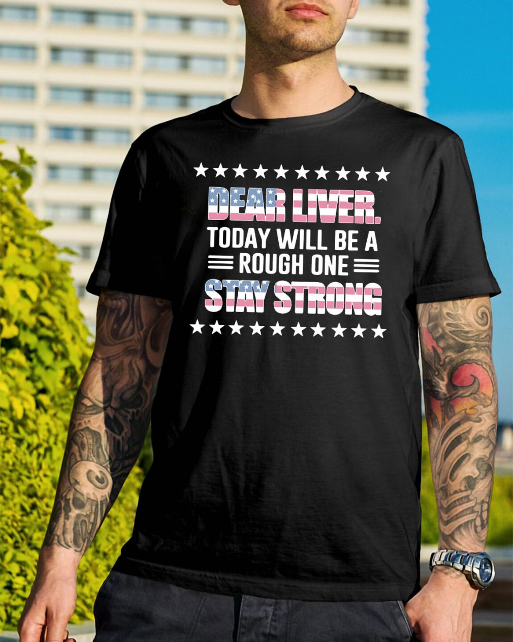 America Flag dear liver today will be a rough one stay strong shirt