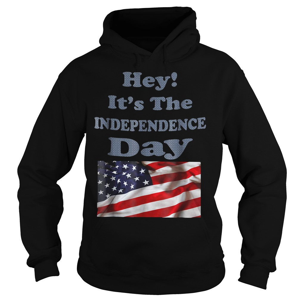 American Flag Hey it's the Independence day Hoodie