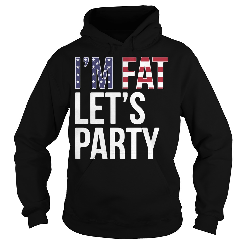 American Flag I'm fat let's party Hoodie