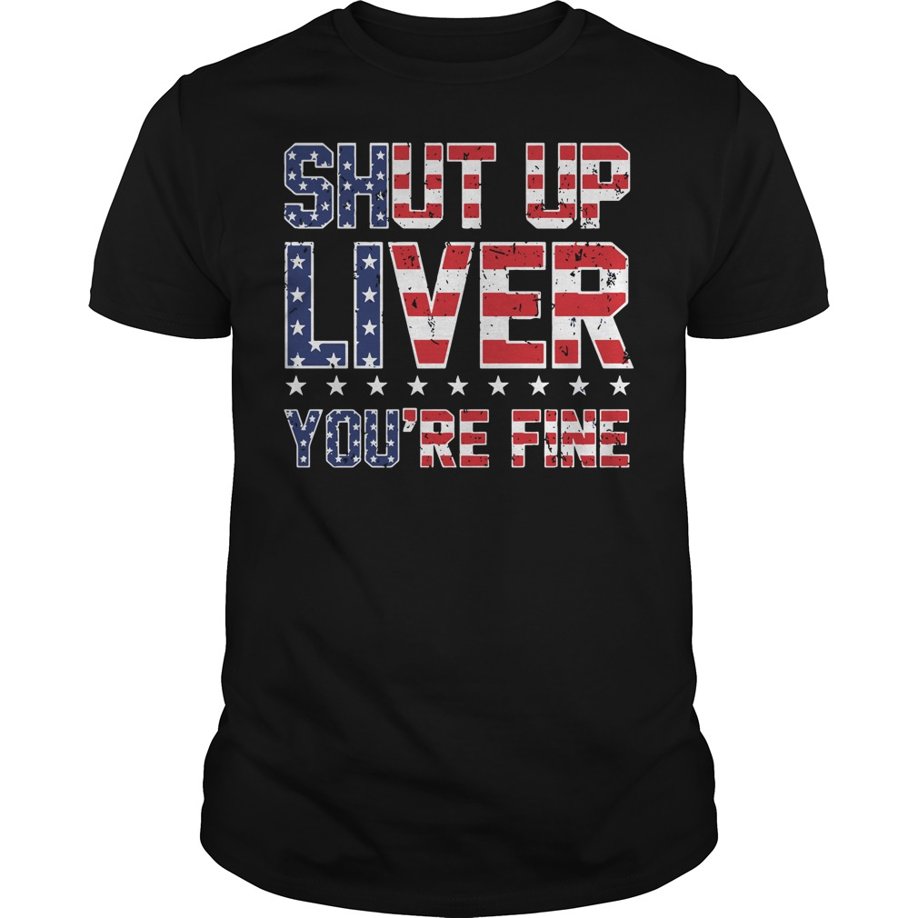 American Flag shut up liver you're fine Guys Shirt