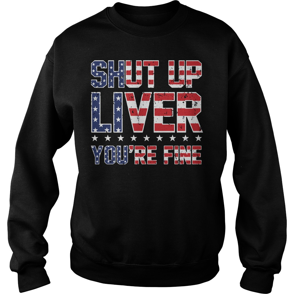 American Flag shut up liver you're fine Sweater