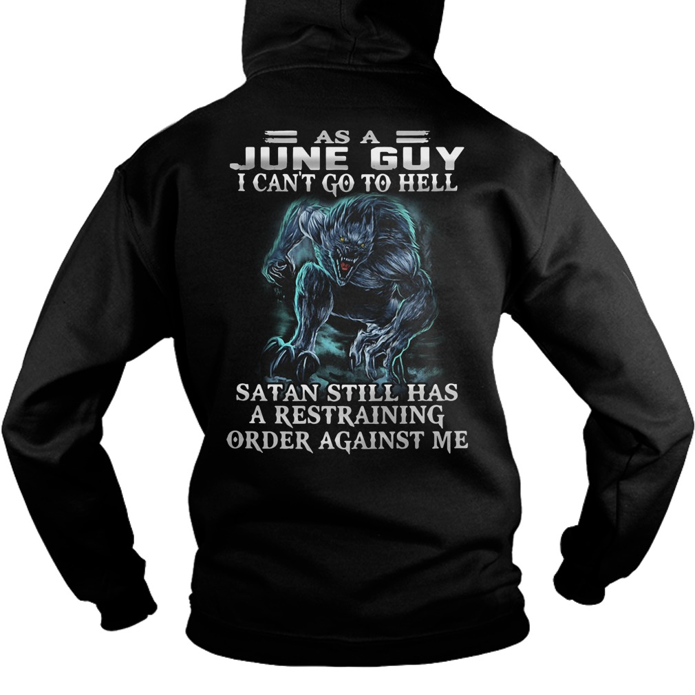 As a June guy I can't go to hell Satan still has a restraining Hoodie