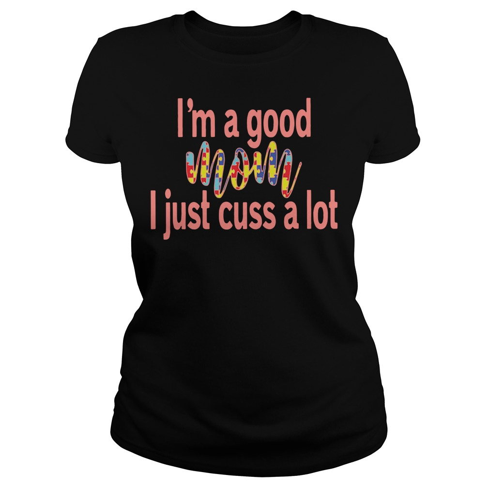 Autism I'm a good mom I just cuss a lot Ladies Tee
