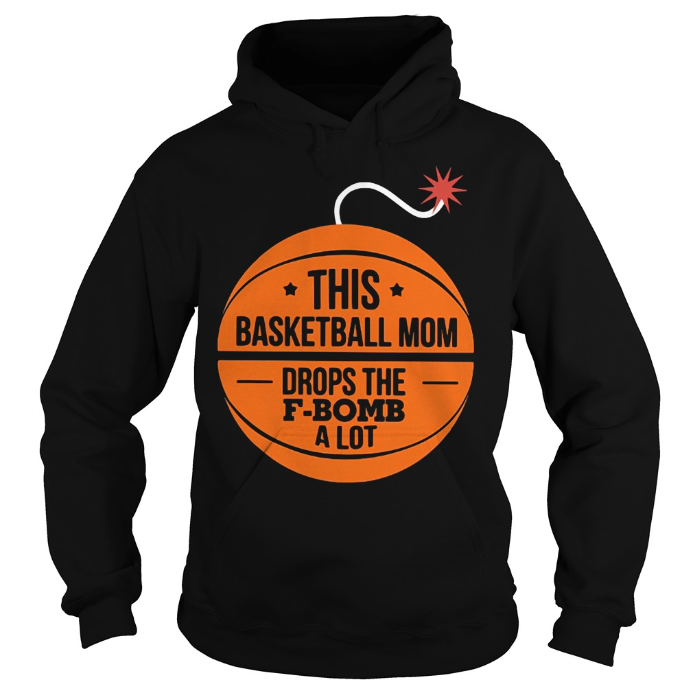 This basketball mom drops the f-bomb a lot Hoodie