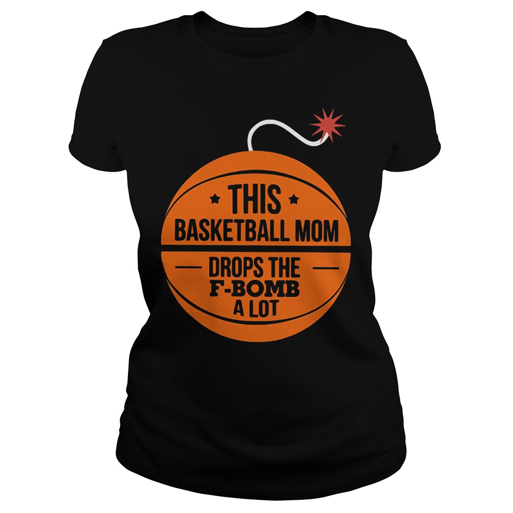 This basketball mom drops the f-bomb a lot Ladies Tee
