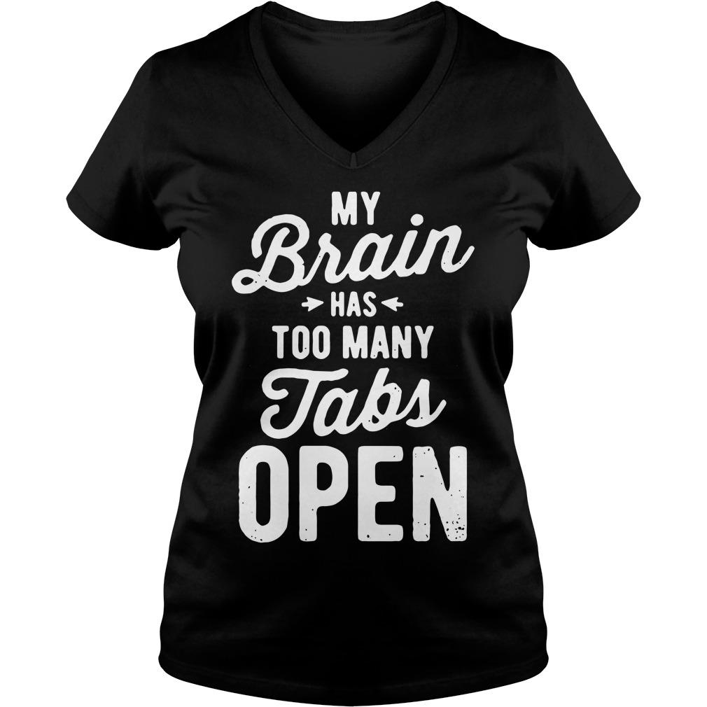 My brain has too many tabs open V-neck T-shirt