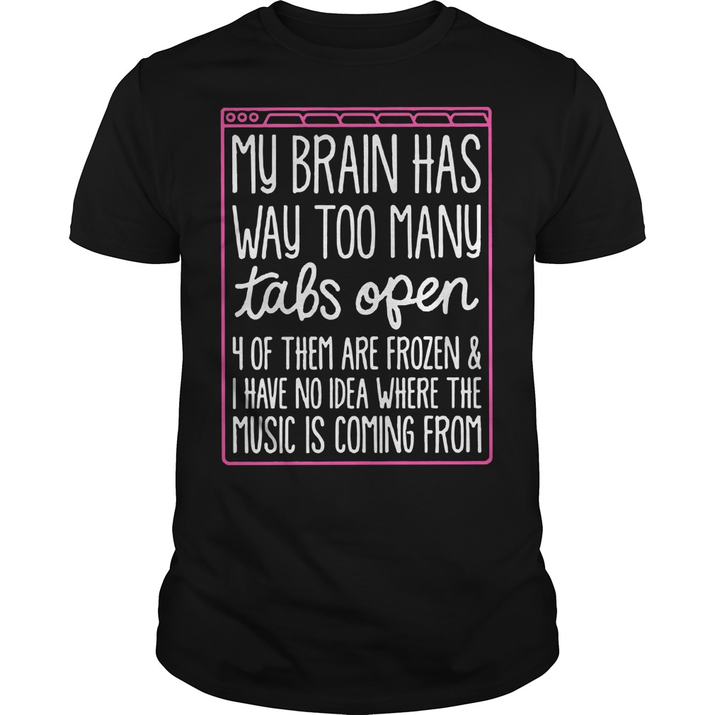 My brain has way too many tabs open 4 of them are frozen Guys Shirt