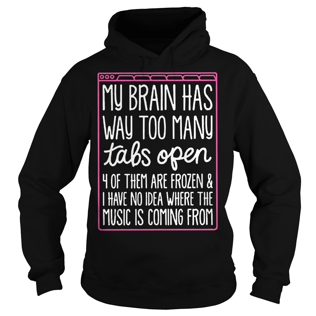 My brain has way too many tabs open 4 of them are frozen Hoodie