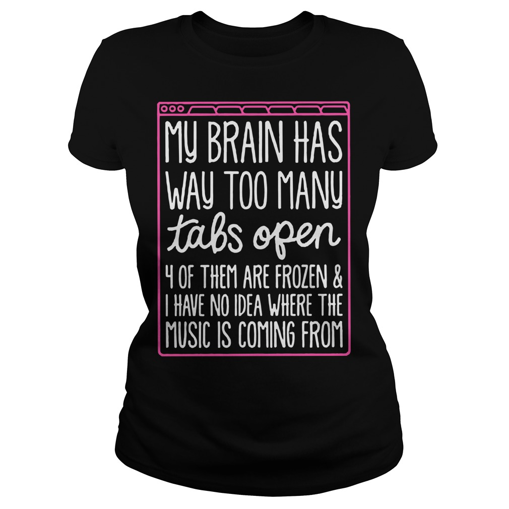 My brain has way too many tabs open 4 of them are frozen Ladies Tee