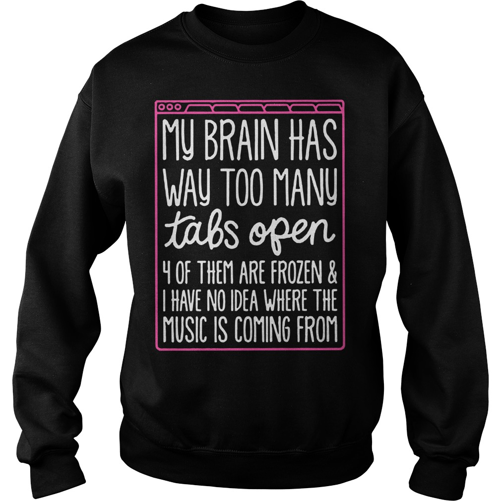 My brain has way too many tabs open 4 of them are frozen Sweater
