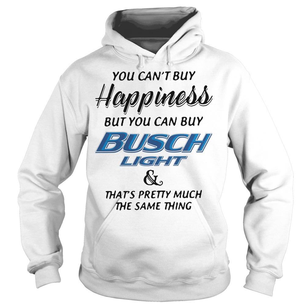You can't buy happiness but you can buy busch light and that's pretty Hoodie