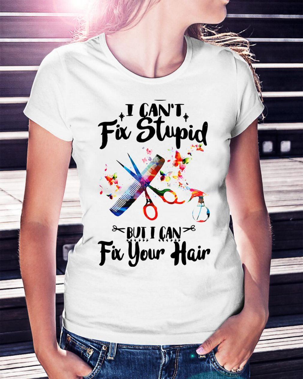 I can't fix stupid but I can fix your hair shirt