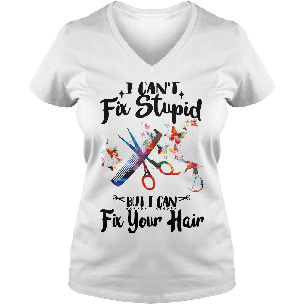 I can't fix stupid but I can fix your hair V-neck T-shirt