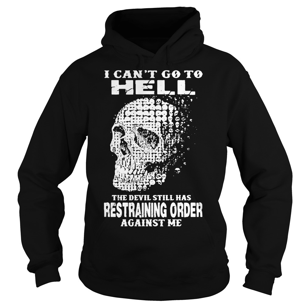 I can't to go hell the devil still has restraining order against me Hoodie