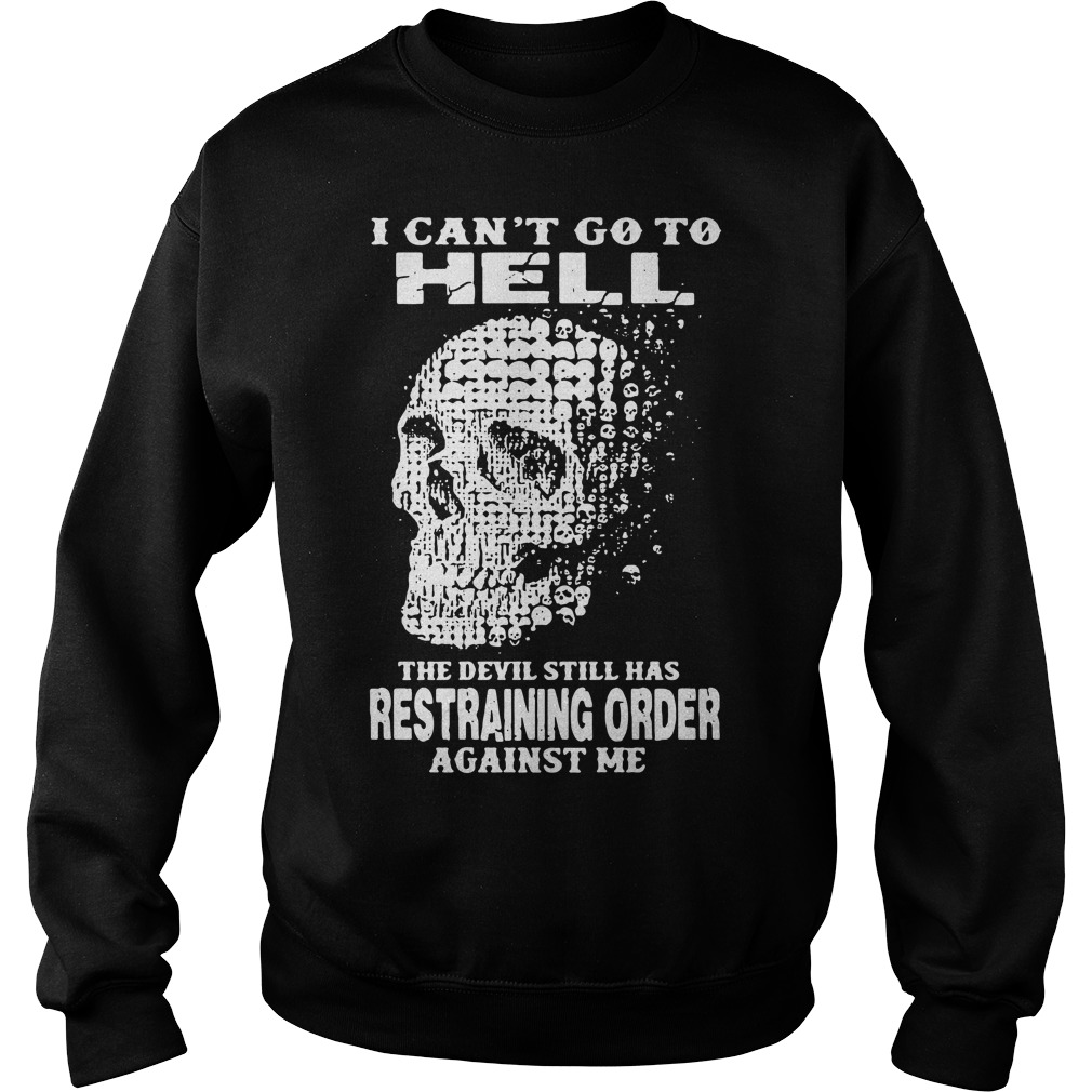 I can't to go hell the devil still has restraining order against me Sweater