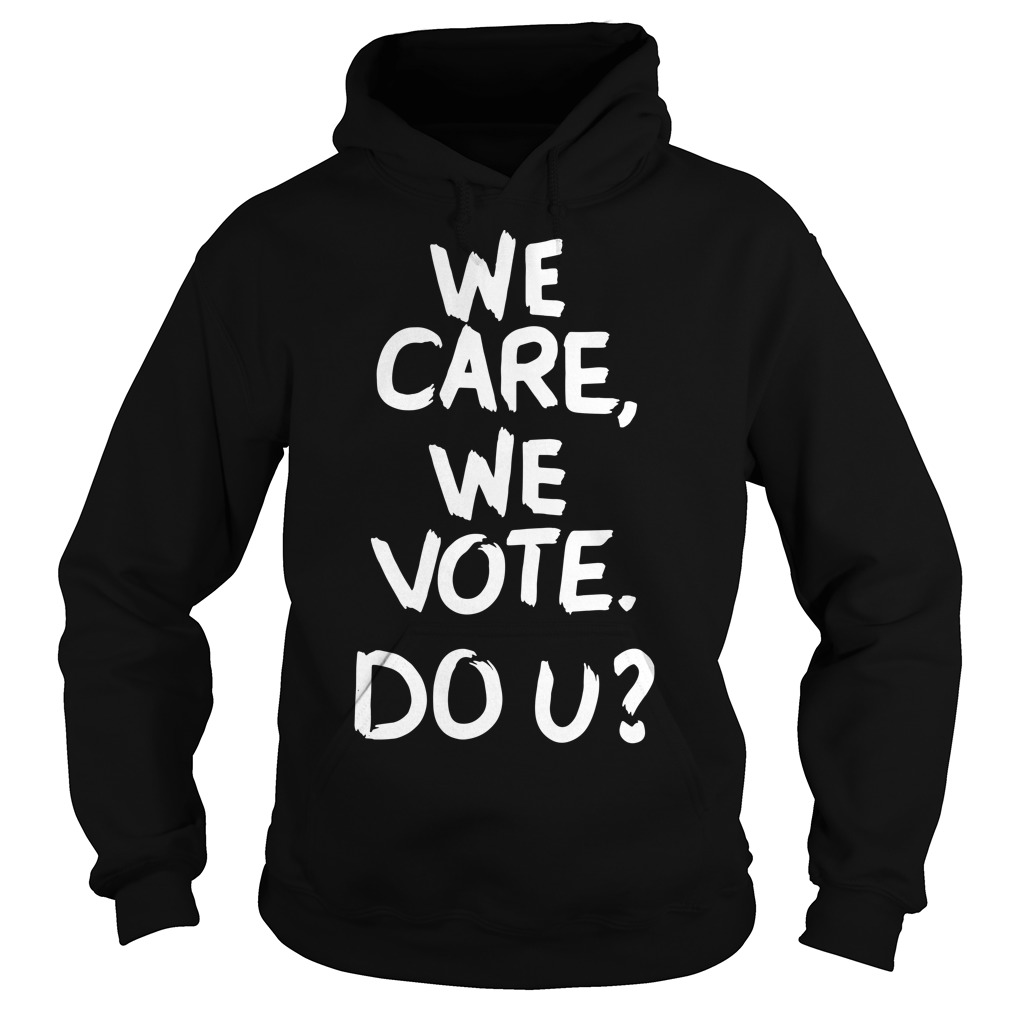 We care we vote do u Hoodie