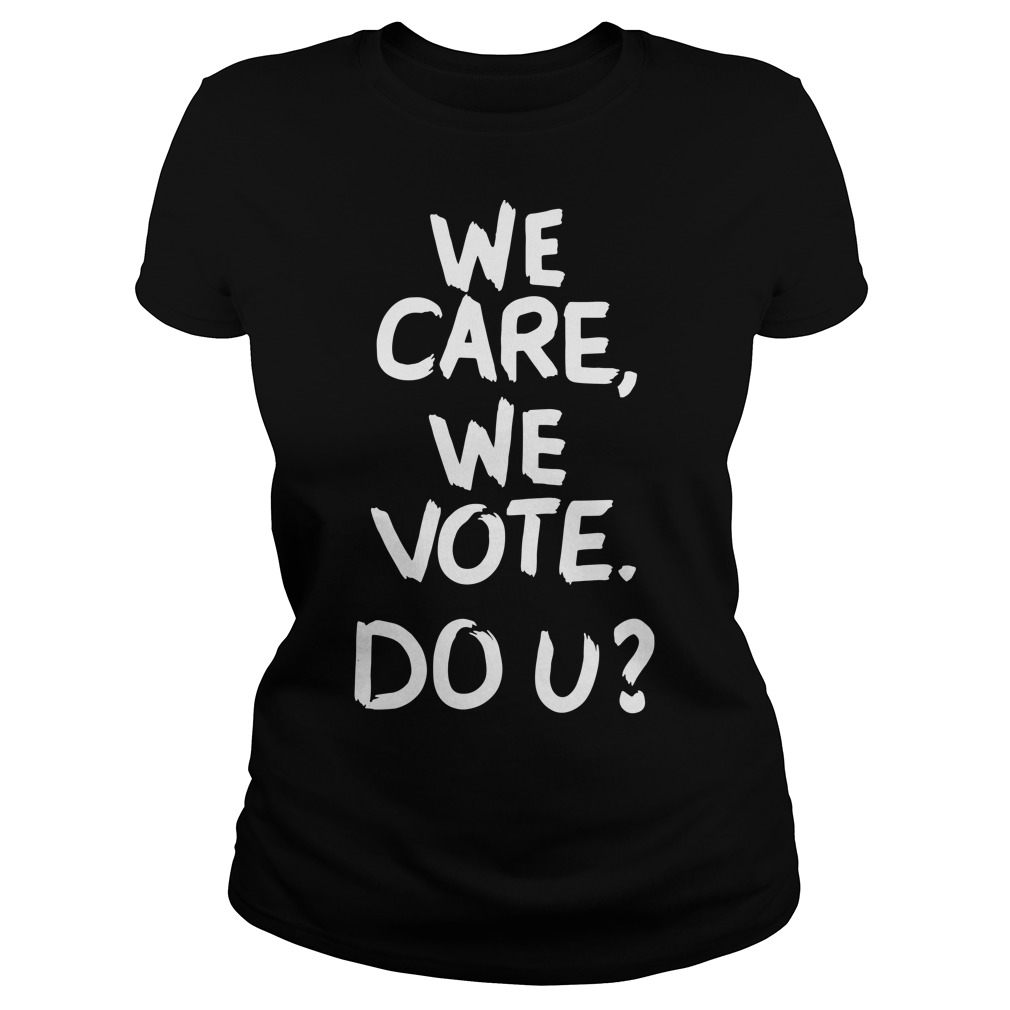 We care we vote do u Sweater