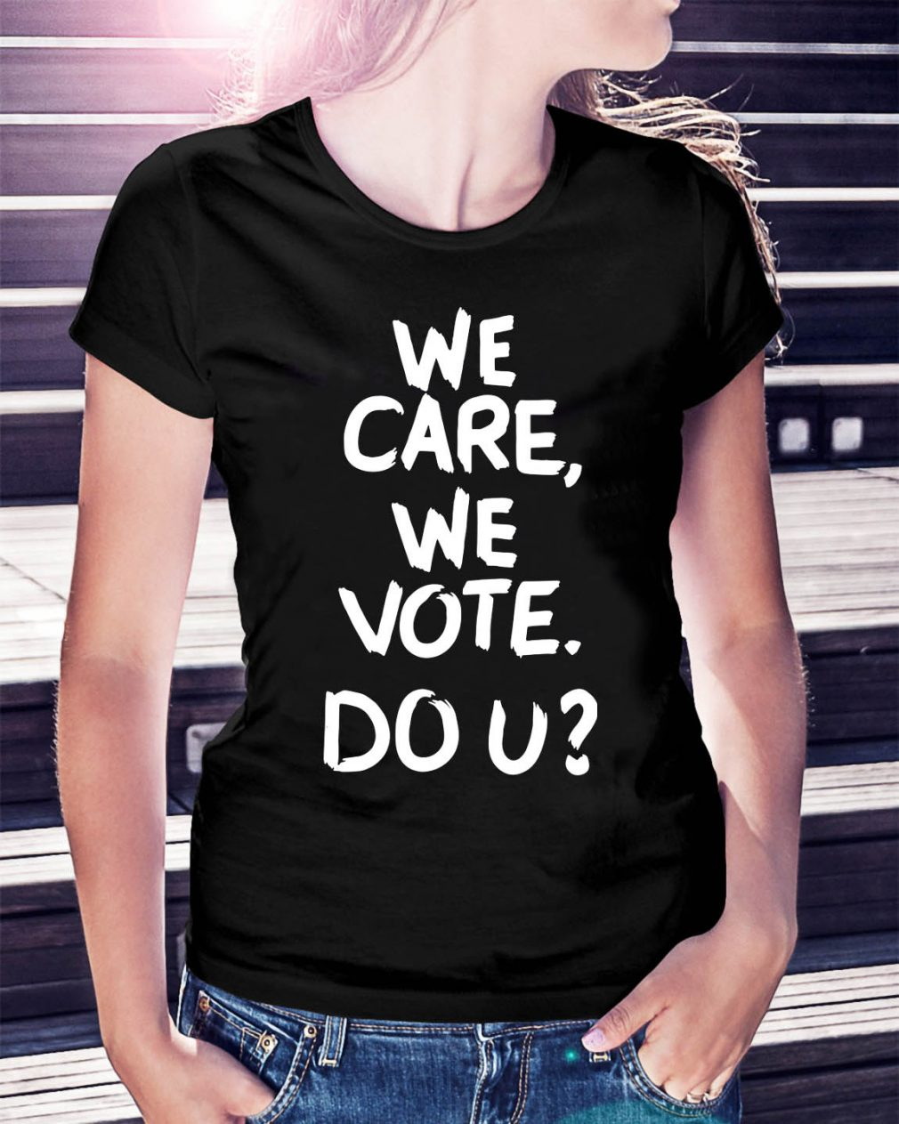 We care we vote do u shirt