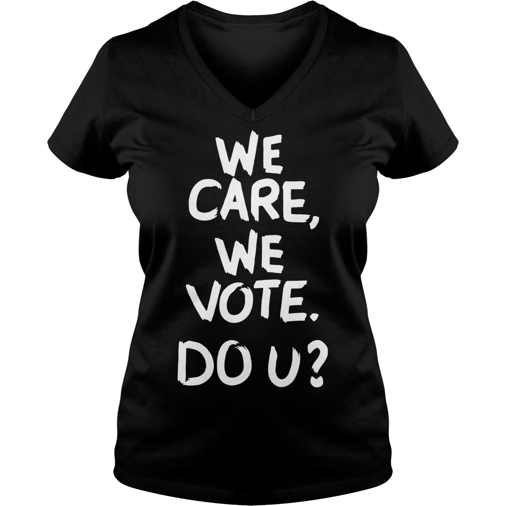 We care we vote do u V-neck T-shirt