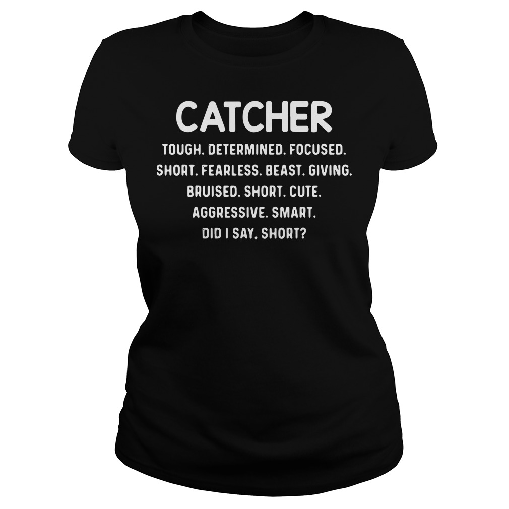 Catcher tough determined focused short frealess short cute Ladies Tee