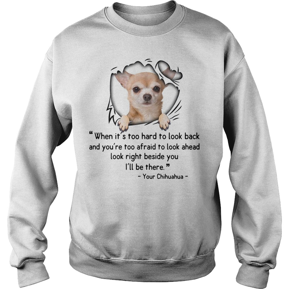 Chihuahua when it's too hard to look back and you're too afraid Sweater
