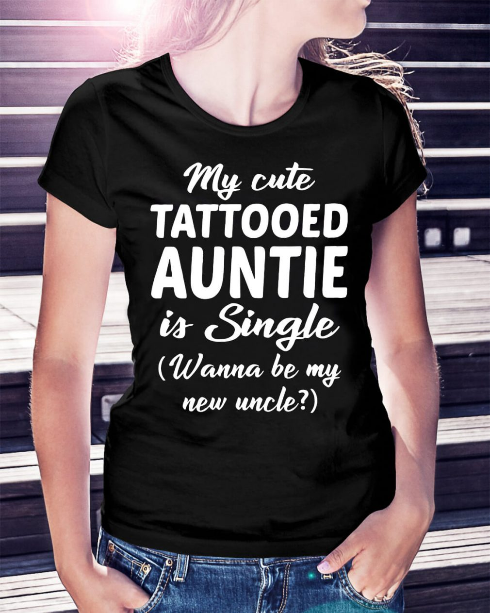 My cute tattooed auntie is single wanna be my new uncle shirt