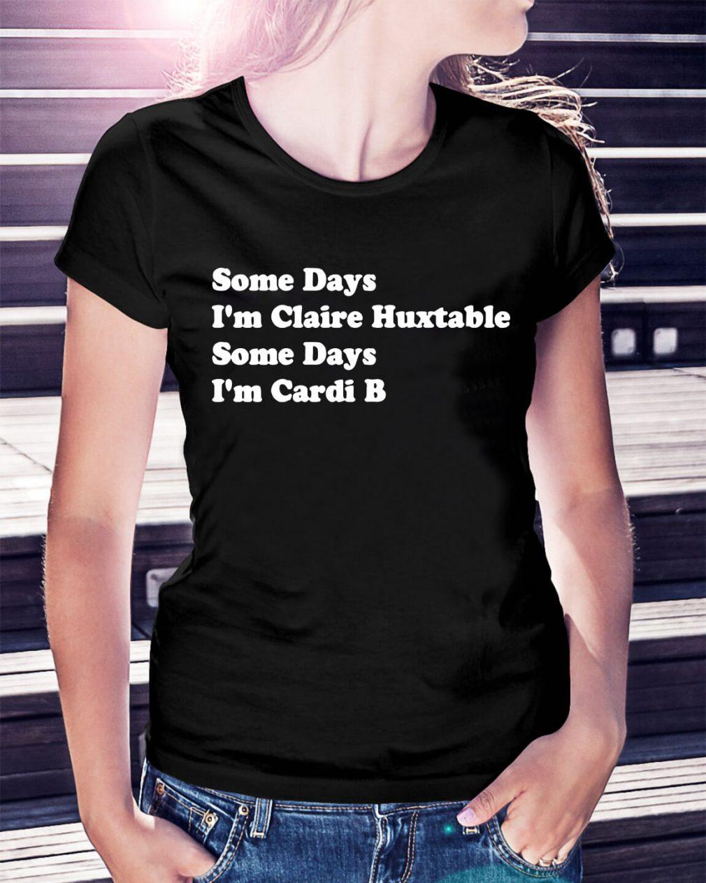 Some days I'm Claire Huxtable some days I'm Cardi B shirt