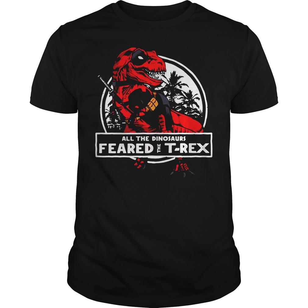 Deadpool all the dinosaurs feared the T-rex Guys Shirt