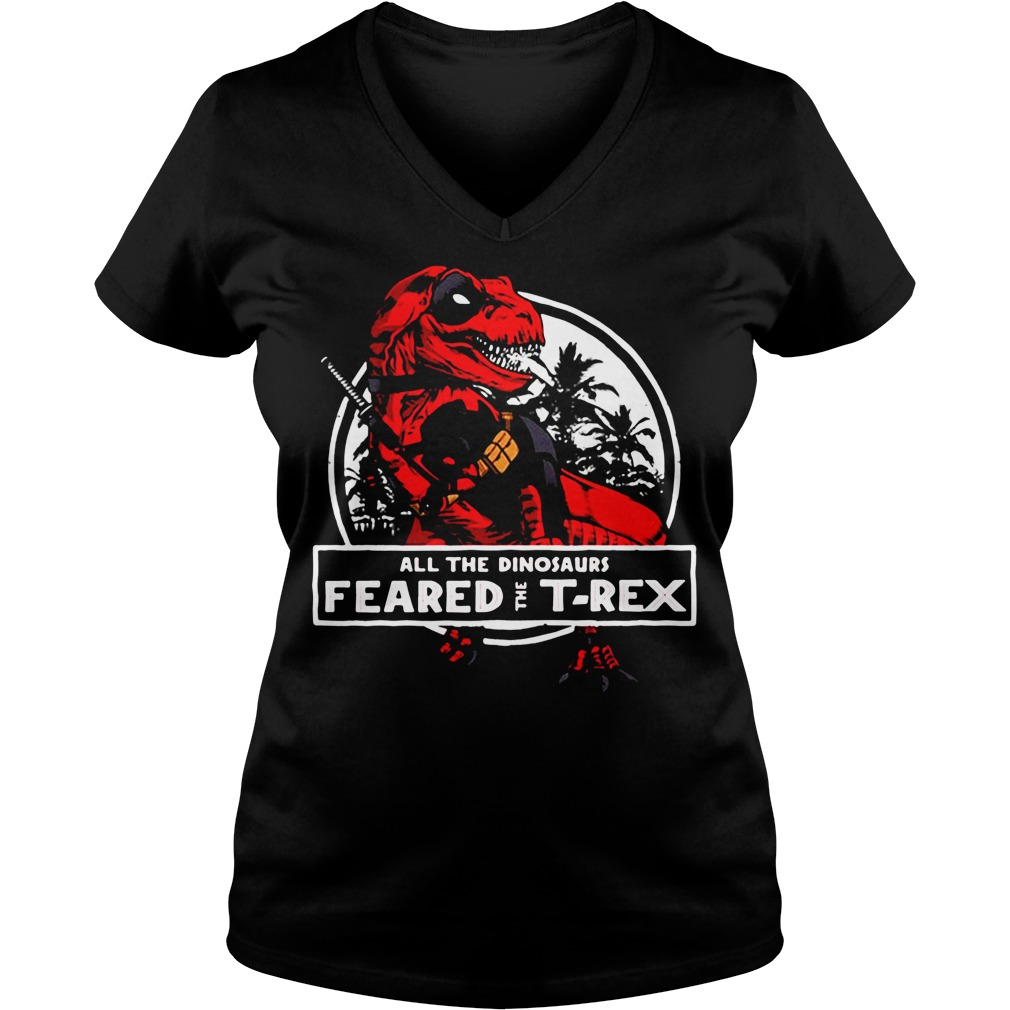 Deadpool all the dinosaurs feared the T-rex V-neck T-shirt